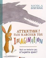 Attention ! Fais marcher ton imagination par Nicola O'Byrne