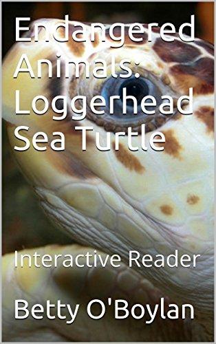 Endangered Animals: Loggerhead Sea Turtle: Interactive Reader