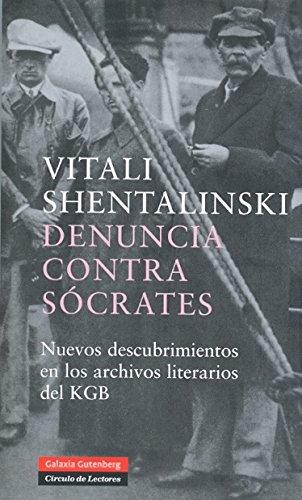 Denuncia contra Sócrates: Nuevos descubrimientos en los archivos literarios del KGB (Biografías y Memorias) por Vitali Shentalinski