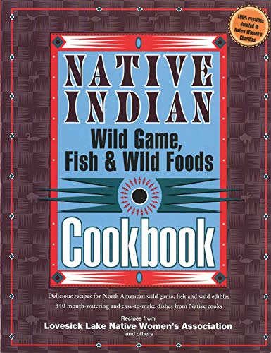 Native Indian Wild Game, Fish, and Wild Foods Cookbook: New Revised and Expanded Edition (Cooking) ()