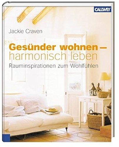 Gesünder wohnen - harmonisch leben: Rauminspirationen zum Wohlfühlen
