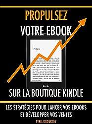 Propulsez votre ebook sur la boutique Kindle: Les stratégies pour lancer vos ebooks et développer vos ventes (Ecrivain professionnel t. 3) (French Edition)