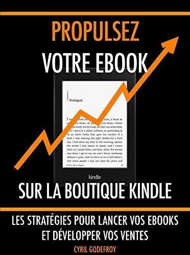 Lancer Club - Propulsez votre ebook sur la boutique Kindle: Les stratégies pour lancer vos ebooks et développer vos ventes (Ecrivain professionnel t. 3) (French Edition)