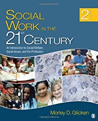 Social Work in the 21st Century: An Introduction to Social Welfare, Social Issues, and the Profession