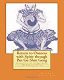Return to Oneness with Spirit Through Pan Gu Shen Gong, Ricardo B. Serrano, 0987781979