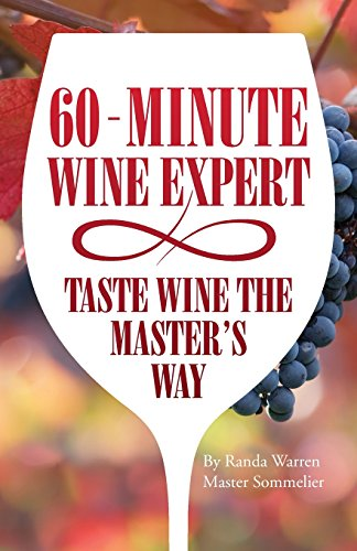 60 - Minute Wine Expert: Taste Wine the Master's Way by Randa Warren
