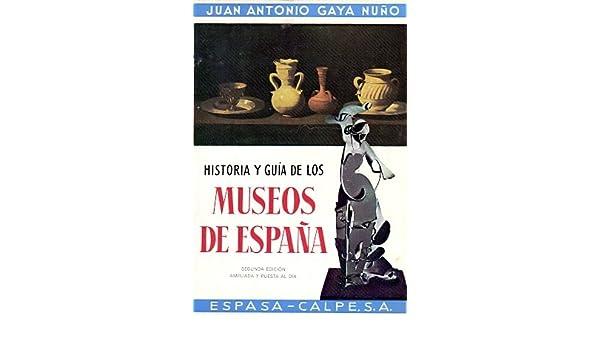 Historia y Guía de los Museos de España: Amazon.es: Juan Antonio GAYA NUÑO: Libros