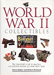 World War II Collectables: The Collector's Guide to Selecting and Enjoying Military and Home Front Items
