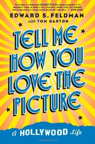 Tell Me How You Love the Picture: A Hollywood Life First edition by Edward S. Feldman, Tom Barton (2005) Hardcover