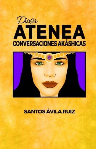Diosa Atenea: Conversaciones Akáshicas (Volume 1) (Spanish Edition) PDF