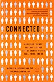 Connected: The Surprising Power of Our Social Networks and How They Shape Our Lives - How Your Friends' Friends' Friends Affect Everything You Feel, Think, and Do