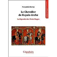 Le Chevalier de Royale-Arche La légende des Trois Mages