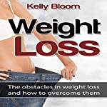 Weight Loss: The Obstacles in Weight Loss and How to Overcome Them | Kelly Bloom
