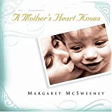 A Mother's Heart Knows, Margaret McSweeney, 1404101365