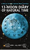 13-Moon Diary of Natural Time - 2006-July 2007: A Way to Live the Ancient Mayan Calendar