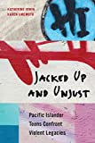 img - for Jacked Up and Unjust: Pacific Islander Teens Confront Violent Legacies book / textbook / text book