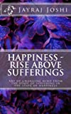 Happiness - Rise Above Sufferings: Art of changing mind from the state of suffering in  the state of happiness