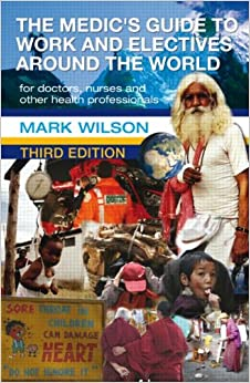 The Medic's Guide to Work and Electives Around the World 3E