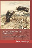 img - for A CACOPHONY OF CORVIDS:: the mythology, facts, behaviour and folklore of ravens, crows, magpies, rooks and their relatives. book / textbook / text book