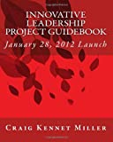 Innovative Leadership Project Guidebook, Craig Miller, 1466498471