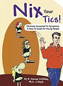 Nix Your Tics!: Eliminate Unwanted Tic Symptoms: A How-To Guide for Young People (English Edition) de [McKinlay, B. Duncan]