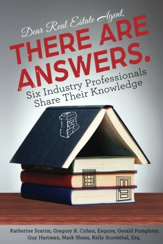 Dear Real Estate Agent, THERE ARE ANSWERS.: Six Industry Professionals Share Their Knowledge ()