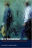Is It Dementia? - Pathways for carers, families and Friends, Marilyn Harvey and Ann Mancini, 184549122X