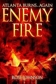 Enemy Fire: Atlanta Burns Again by [Johnson, Rose]