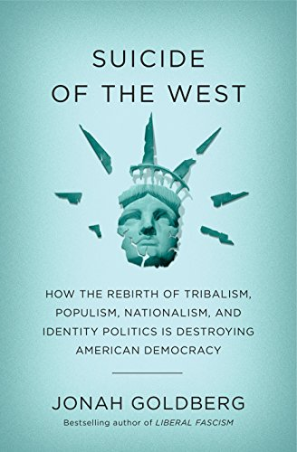 Suicide of the West: How the Rebirth of Tribalism, Populism, Nationalism, and Identity Politics is Destroying American Democracy cover