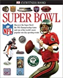 Super Bowl, James Buckley and Dorling Kindersley Publishing Staff, 0789488310
