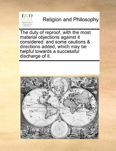 Download The duty of reproof, with the most material objections against it considered: and some cautions & directions added, which may be helpful towards a successful discharge of it. ebook