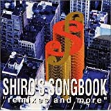 """SHIRO′S SONGBOOK""""Remixes""""and More"""