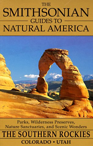The Southern Rockies: Colorado and Utah (The Smithsonian Guides to Natural America)