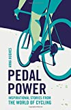 Pedal Power: Inspirational Stories from the World of Cycling