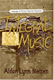 img - for Integral Music: Languages of African-American Innovation (Modern & Contemporary Poetics) book / textbook / text book