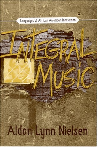 Integral Music: Languages of African-American Innovation (Modern & Contemporary Poetics)