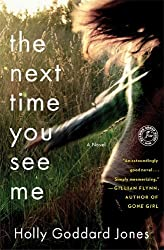 The Next Time You See Me: A Novel by Jones, Holly Goddard (2014) Paperback