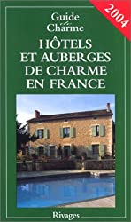 Guide de charme 2004 : Hôtels et auberges de charme en France
