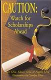 Caution - Watch for Scholarships Ahead, Ian Chiu and Edison Chiu, 0738827274