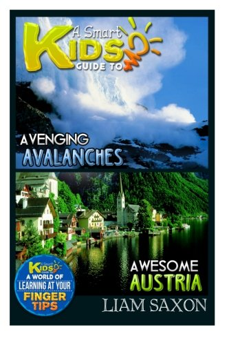 A Smart Kids Guide To AVENGING AVALANCHES AND AWESOME AUSTRIA: A World Of Learning At Your Fingertips
