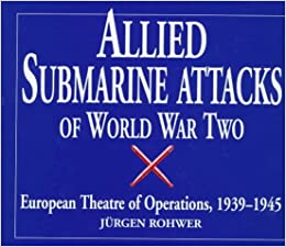 Allied Submarine Attacks of World War Two: European Theatre of Operations, 1939-1945