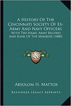 Book A History of the Cincinnati Society of Ex-Army and Navy Officers: With the Name, Army Record, and Rank of the Members (1880)