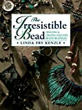 img - for The Irresistible Bead: Designing & Creating Exquisite Beadwork Jewelry book / textbook / text book