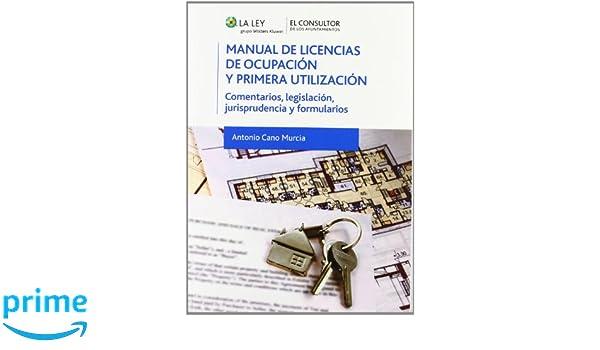 Manual de licencias de ocupación y primera utilización: Comentarios, legislación, jurisprudencia y formularios: Amazon.es: Antonio Cano Murcia, ...