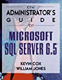 The Administrator's Guide to Microsoft SQL Server 6.5, Kevin Cox and William Jones, 1882419537