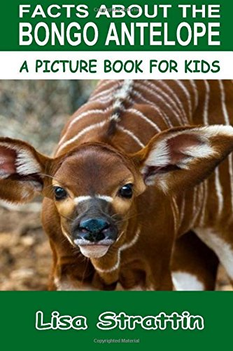 Download Facts About the Bongo Antelope (A Picture Book For Kids, Vol 124) pdf