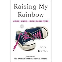 Raising My Rainbow: Adventures in Raising a Fabulous, Gender Creative Son