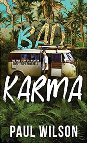 Bad Karma: The True Story of a Mexican Surf Trip from Hell ...