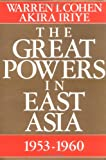 The Great Powers in East Asia : 1953-1960, Cohen, Warren I. and Iriye, Akira, 0231071744