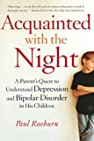Acquainted with the Night: A Parent's Quest to Understand Depression and Bipolar Disorder in His Children, Paul Raeburn, 0767914384